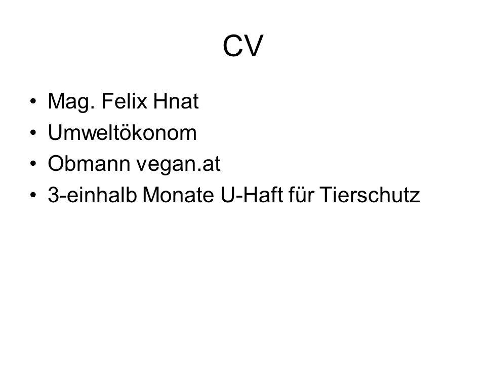 CV Mag. Felix Hnat Umweltökonom Obmann vegan.at 3-einhalb Monate U-Haft für Tierschutz