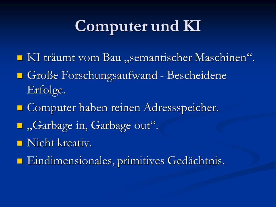 Computer und KI KI träumt vom Bau semantischer Maschinen. KI träumt vom Bau semantischer Maschinen. Große Forschungsaufwand - Bescheidene Erfolge. Gro
