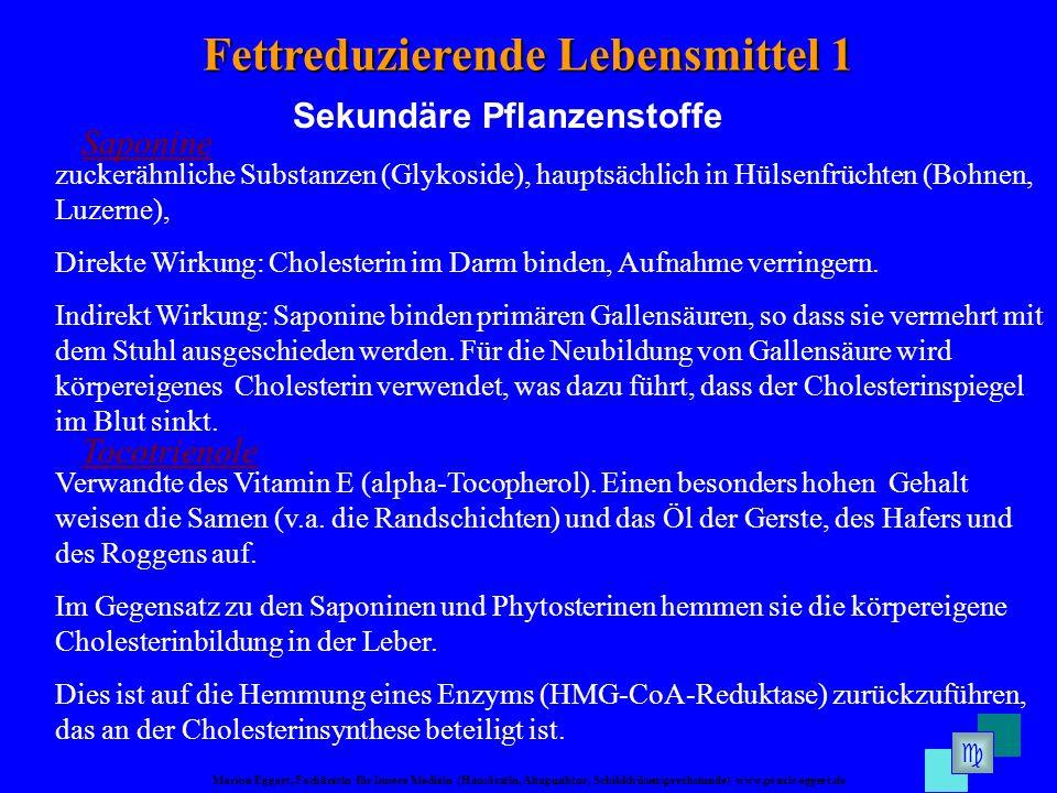 Marion Eggert, Fachärztin für Innere Medizin (Hausärztin, Akupunktur, Schilddrüsensprechstunde) www.praxis-eggert.de Fettreduzierende Lebensmittel 1 Sekundäre Pflanzenstoffe Saponine zuckerähnliche Substanzen (Glykoside), hauptsächlich in Hülsenfrüchten (Bohnen, Luzerne), Direkte Wirkung: Cholesterin im Darm binden, Aufnahme verringern.
