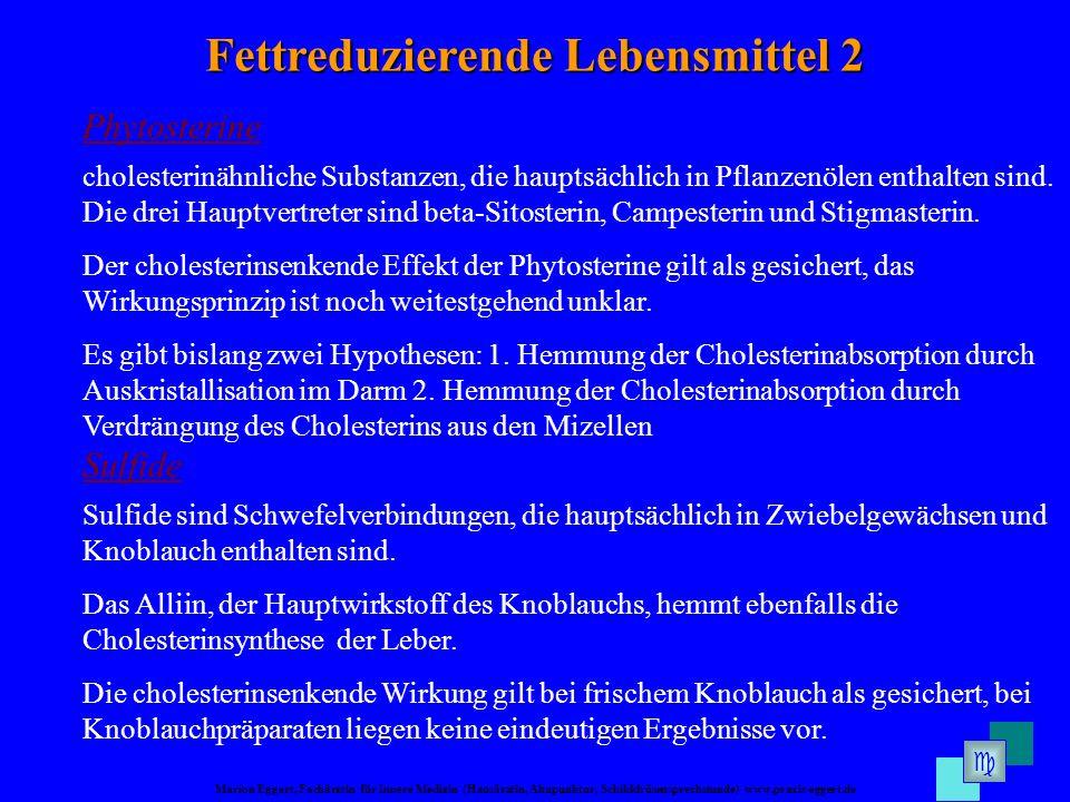 Marion Eggert, Fachärztin für Innere Medizin (Hausärztin, Akupunktur, Schilddrüsensprechstunde) www.praxis-eggert.de Fettreduzierende Lebensmittel 2 Phytosterine cholesterinähnliche Substanzen, die hauptsächlich in Pflanzenölen enthalten sind.