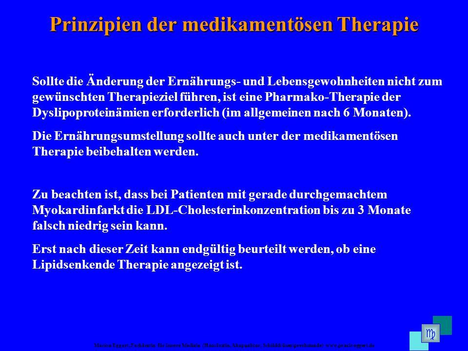 Marion Eggert, Fachärztin für Innere Medizin (Hausärztin, Akupunktur, Schilddrüsensprechstunde) www.praxis-eggert.de Sollte die Änderung der Ernährungs- und Lebensgewohnheiten nicht zum gewünschten Therapieziel führen, ist eine Pharmako-Therapie der Dyslipoproteinämien erforderlich (im allgemeinen nach 6 Monaten).