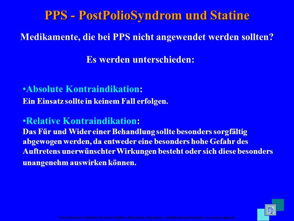 Marion Eggert, Fachärztin für Innere Medizin (Hausärztin, Akupunktur, Schilddrüsensprechstunde) www.praxis-eggert.de PPS - PostPolioSyndrom und Statine Medikamente, die bei PPS nicht angewendet werden sollten.