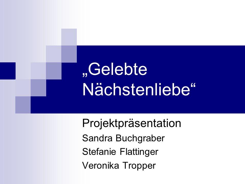 Sandra Buchgraber, Stefanie Flattinger, Veronika Tropper Gelebte Nächstenliebe Projektidee Umsetzung von gelebter Nächstenliebe in Zusammenarbeit mit dem VinziDorf in der Adventzeit