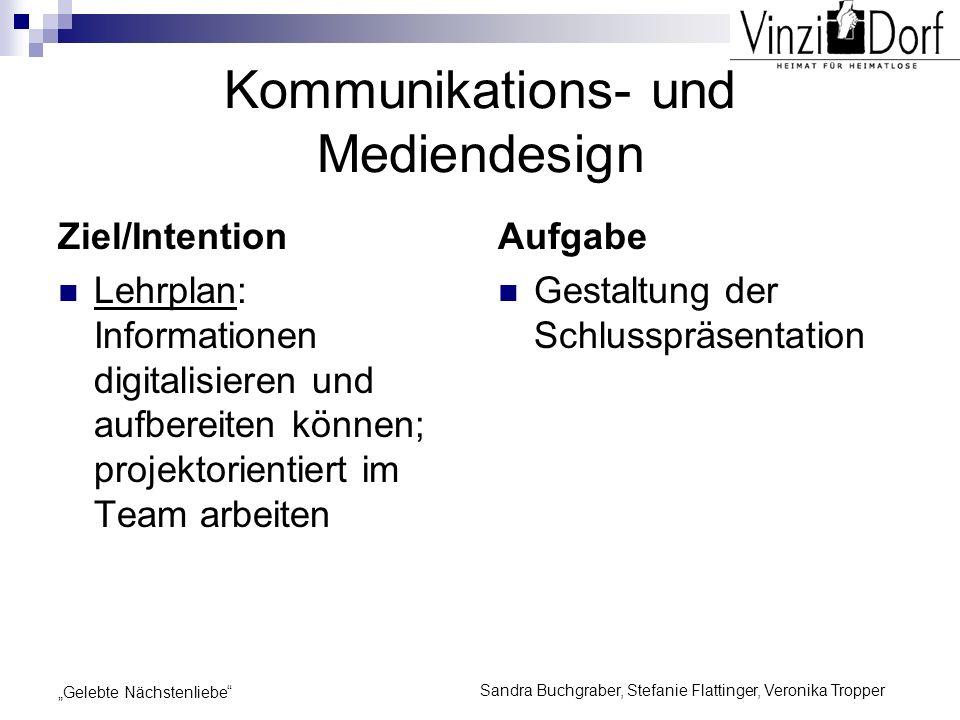 Sandra Buchgraber, Stefanie Flattinger, Veronika Tropper Gelebte Nächstenliebe Kommunikations- und Mediendesign Ziel/Intention Lehrplan: Informationen