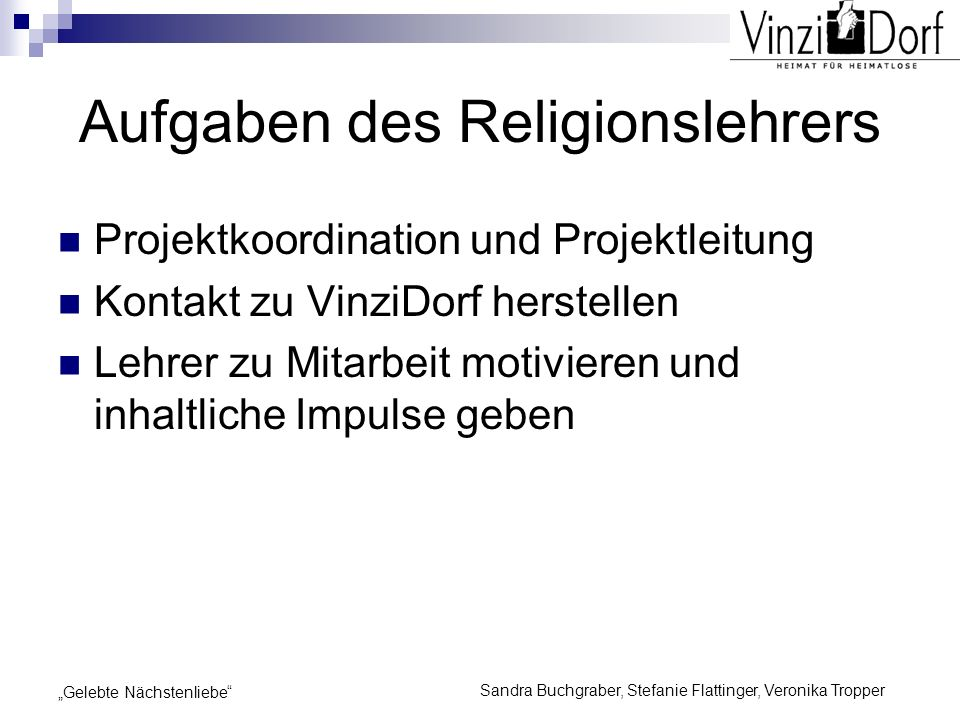 Sandra Buchgraber, Stefanie Flattinger, Veronika Tropper Gelebte Nächstenliebe Aufgaben des Religionslehrers Projektkoordination und Projektleitung Ko