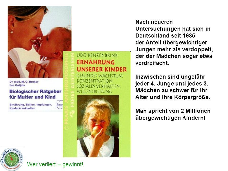 Wer verliert – gewinnt! Nach neueren Untersuchungen hat sich in Deutschland seit 1985 der Anteil übergewichtiger Jungen mehr als verdoppelt, der der M