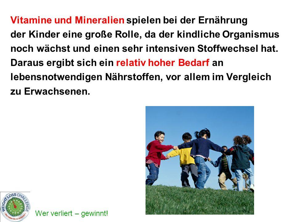 Wer verliert – gewinnt! Vitamine und Mineralien spielen bei der Ernährung der Kinder eine große Rolle, da der kindliche Organismus noch wächst und ein
