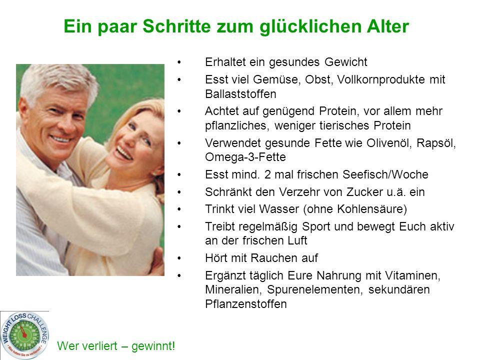 Wer verliert – gewinnt! Ein paar Schritte zum glücklichen Alter Erhaltet ein gesundes Gewicht Esst viel Gemüse, Obst, Vollkornprodukte mit Ballaststof