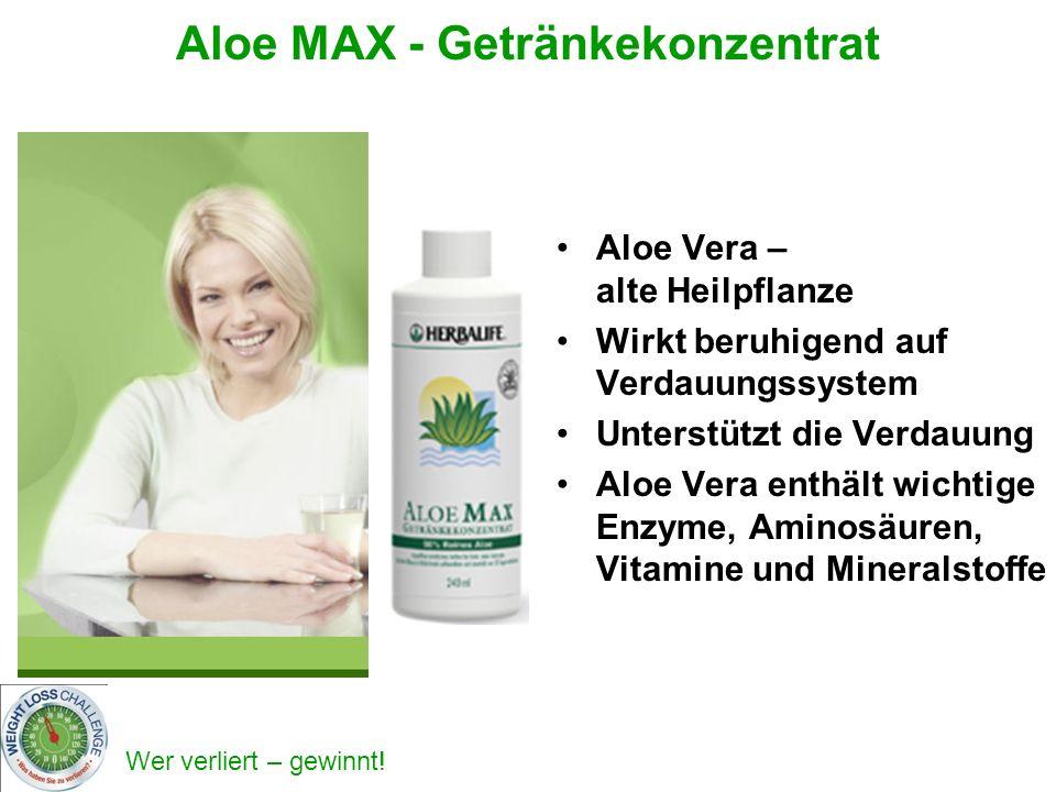 Wer verliert – gewinnt! Aloe MAX - Getränkekonzentrat Aloe Vera – alte Heilpflanze Wirkt beruhigend auf Verdauungssystem Unterstützt die Verdauung Alo