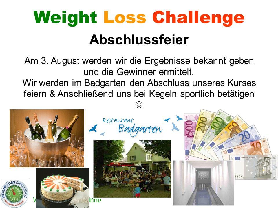 Wer verliert – gewinnt! Weight Loss Challenge Am 3. August werden wir die Ergebnisse bekannt geben und die Gewinner ermittelt. Wir werden im Badgarten