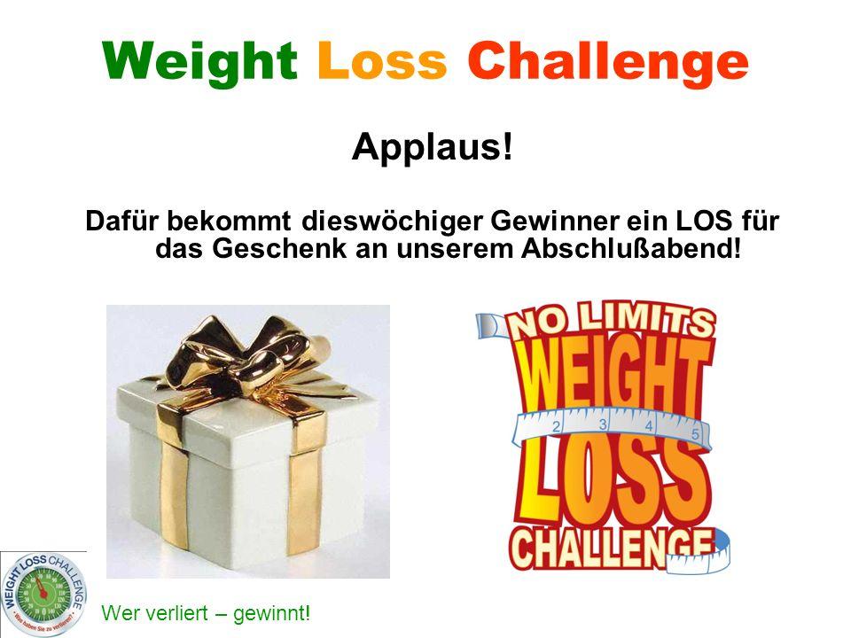 Wer verliert – gewinnt! Weight Loss Challenge Applaus! Dafür bekommt dieswöchiger Gewinner ein LOS für das Geschenk an unserem Abschlußabend!