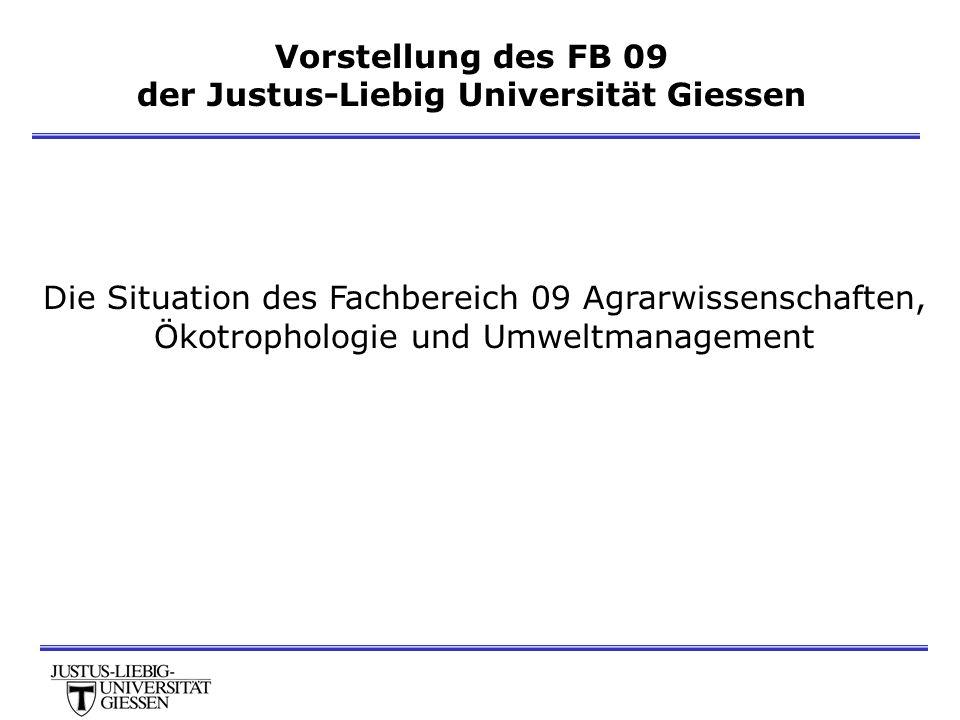 Vorstellung des FB 09 der Justus-Liebig Universität Giessen Die Situation des Fachbereich 09 Agrarwissenschaften, Ökotrophologie und Umweltmanagement