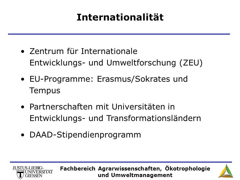Internationalität Zentrum für Internationale Entwicklungs- und Umweltforschung (ZEU) EU-Programme: Erasmus/Sokrates und Tempus Partnerschaften mit Universitäten in Entwicklungs- und Transformationsländern DAAD-Stipendienprogramm Fachbereich Agrarwissenschaften, Ökotrophologie und Umweltmanagement