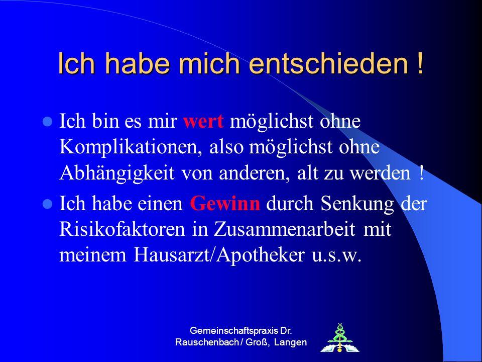 Gemeinschaftspraxis Dr. Rauschenbach / Groß, Langen Ich habe mich entschieden ! Ich bin es mir wert möglichst ohne Komplikationen, also möglichst ohne