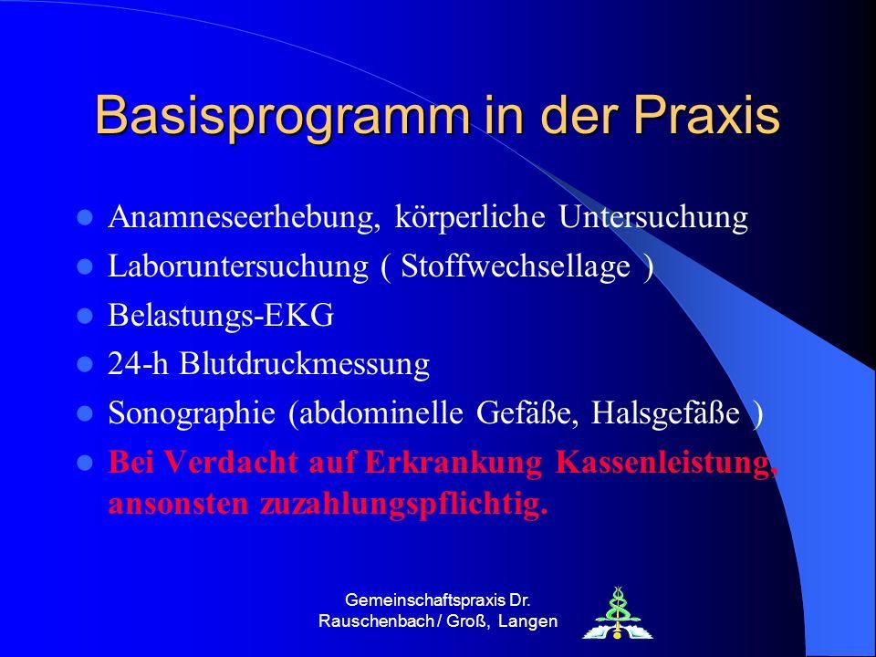 Gemeinschaftspraxis Dr. Rauschenbach / Groß, Langen Basisprogramm in der Praxis Anamneseerhebung, körperliche Untersuchung Laboruntersuchung ( Stoffwe