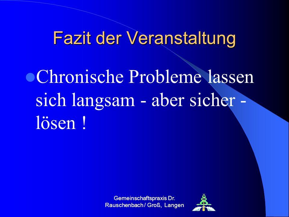 Gemeinschaftspraxis Dr. Rauschenbach / Groß, Langen Fazit der Veranstaltung Chronische Probleme lassen sich langsam - aber sicher - lösen !
