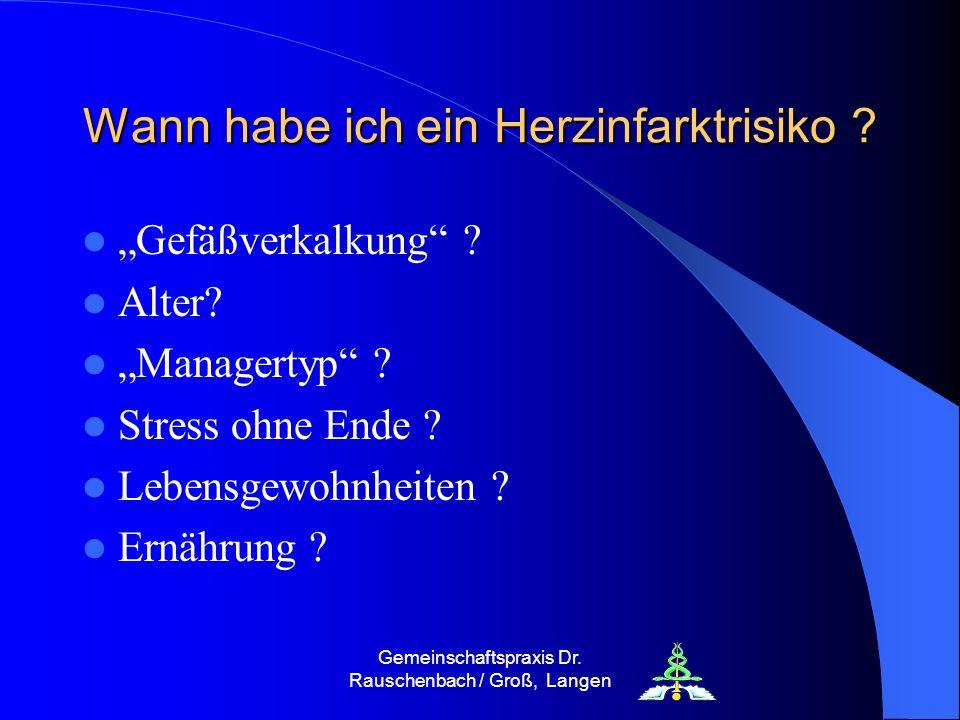 Gemeinschaftspraxis Dr. Rauschenbach / Groß, Langen Wann habe ich ein Herzinfarktrisiko ? Gefäßverkalkung ? Alter? Managertyp ? Stress ohne Ende ? Leb