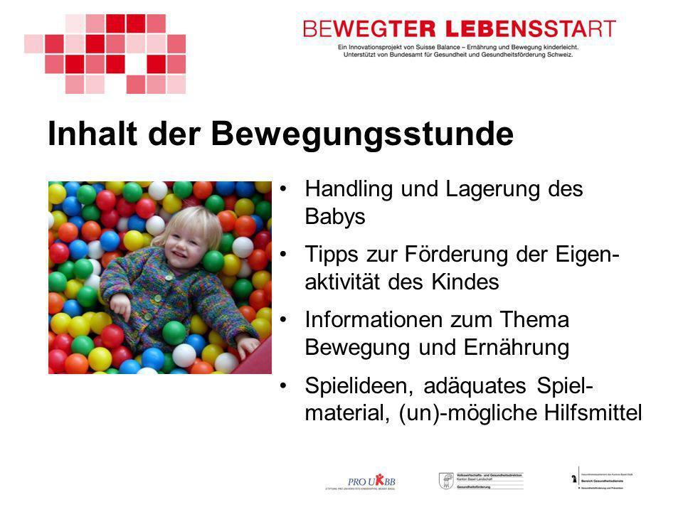 Inhalt der Bewegungsstunde Handling und Lagerung des Babys Tipps zur Förderung der Eigen- aktivität des Kindes Informationen zum Thema Bewegung und Ernährung Spielideen, adäquates Spiel- material, (un)-mögliche Hilfsmittel