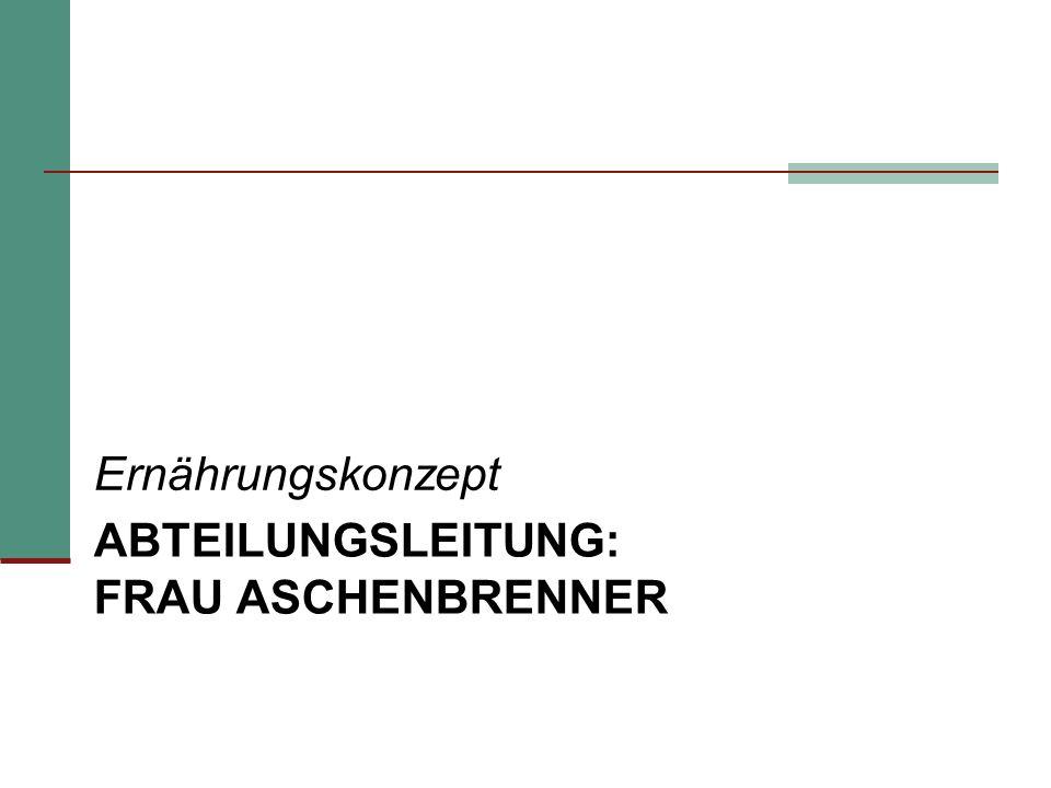 ABTEILUNGSLEITUNG: FRAU ASCHENBRENNER Ernährungskonzept