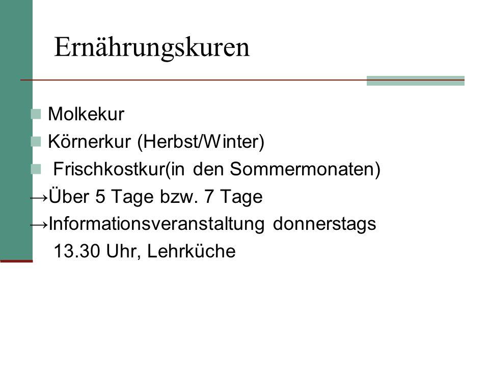 Ernährungskuren Molkekur Körnerkur (Herbst/Winter) Frischkostkur(in den Sommermonaten) Über 5 Tage bzw. 7 Tage Informationsveranstaltung donnerstags 1