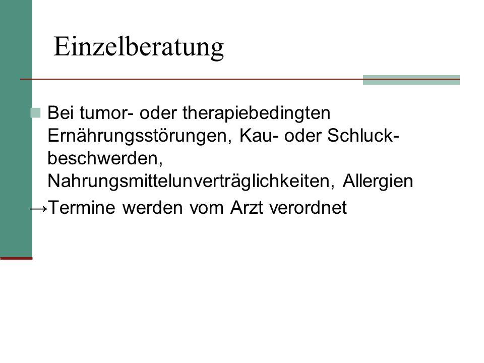 Einzelberatung Bei tumor- oder therapiebedingten Ernährungsstörungen, Kau- oder Schluck- beschwerden, Nahrungsmittelunverträglichkeiten, Allergien Ter