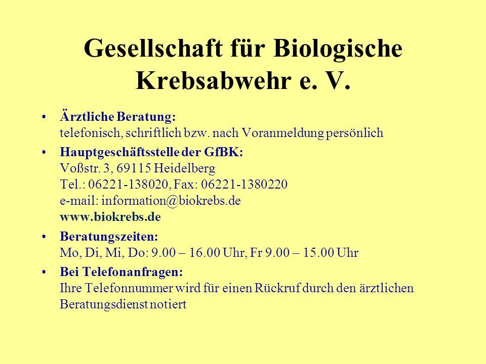 Gesellschaft für Biologische Krebsabwehr e.V. Ärztliche Beratung: telefonisch, schriftlich bzw.