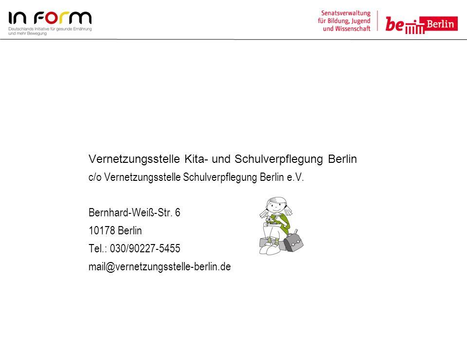 Vernetzungsstelle Kita- und Schulverpflegung Berlin c/o Vernetzungsstelle Schulverpflegung Berlin e.V. Bernhard-Weiß-Str. 6 10178 Berlin Tel.: 030/902
