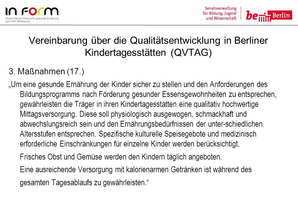 Vereinbarung über die Qualitätsentwicklung in Berliner Kindertagesstätten (QVTAG) 3. Maßnahmen (17.) Um eine gesunde Ernährung der Kinder sicher zu st