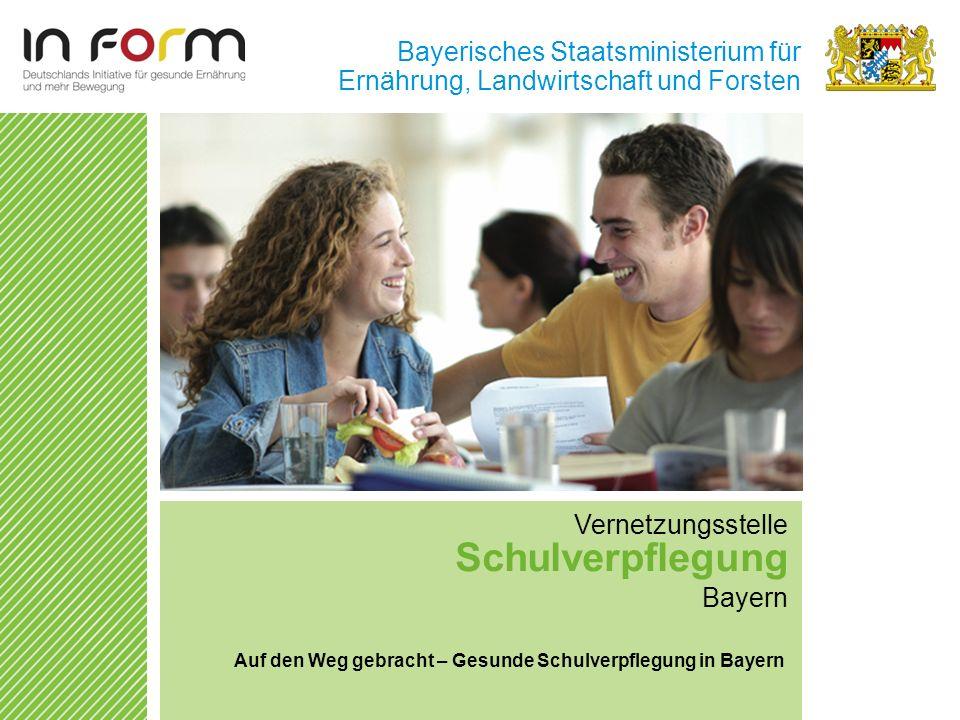 Bayerisches Staatsministerium für Ernährung, Landwirtschaft und Forsten Vernetzungsstelle Schulverpflegung Bayern Auf den Weg gebracht – Gesunde Schul