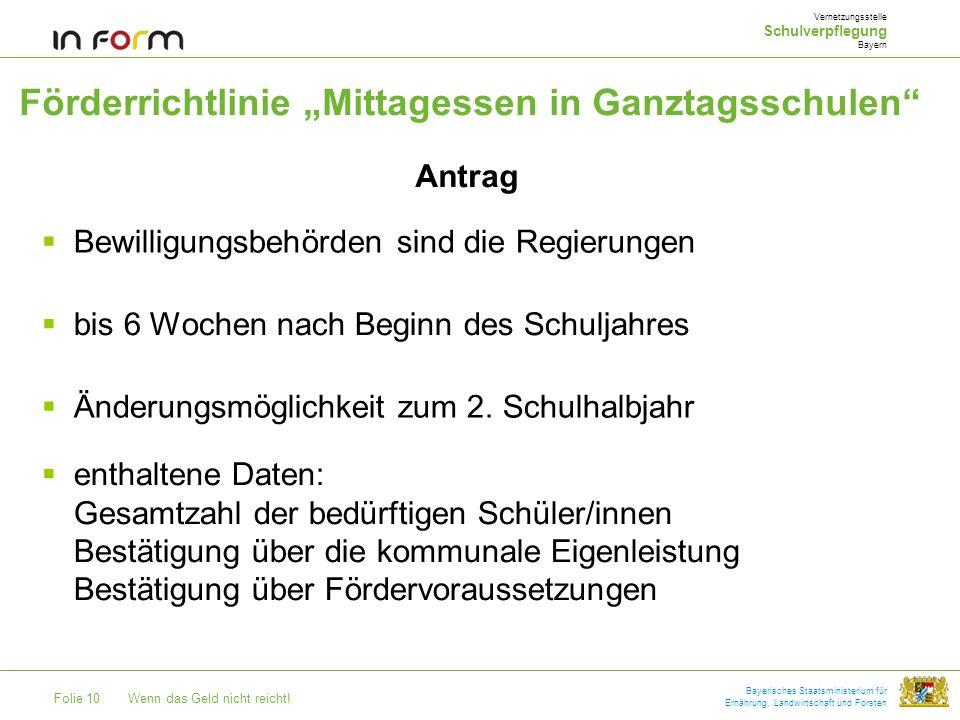 Folie 10Wenn das Geld nicht reicht! Bayerisches Staatsministerium für Ernährung, Landwirtschaft und Forsten Förderrichtlinie Mittagessen in Ganztagssc