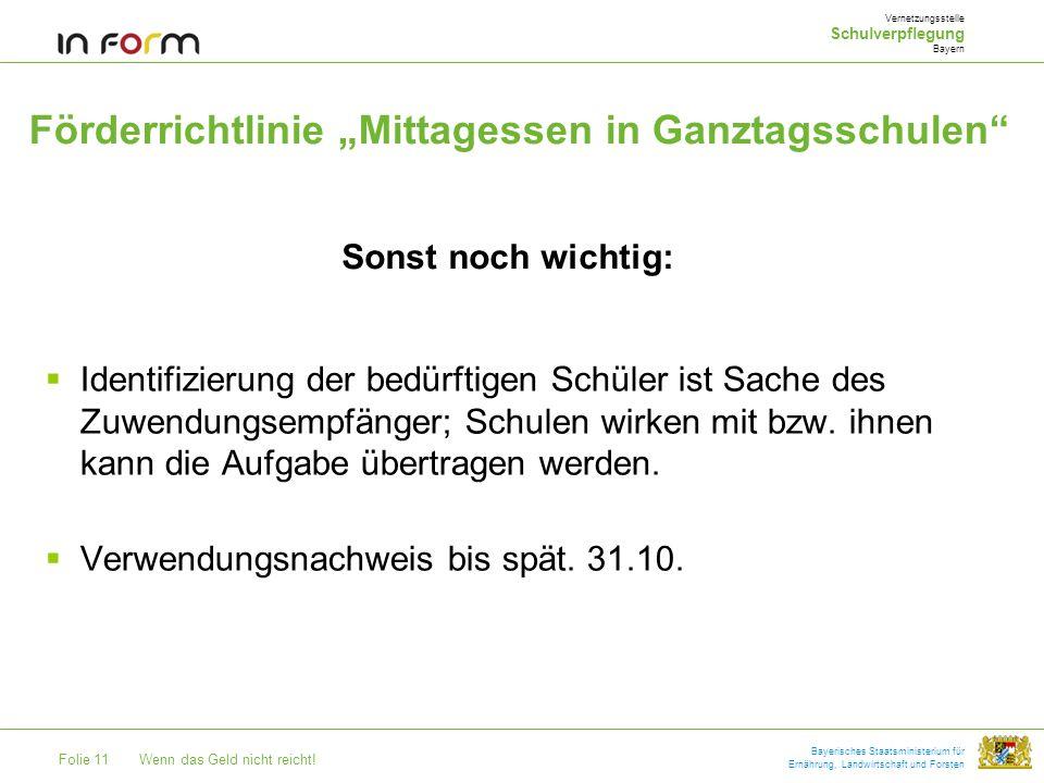 Folie 11Wenn das Geld nicht reicht! Bayerisches Staatsministerium für Ernährung, Landwirtschaft und Forsten Förderrichtlinie Mittagessen in Ganztagssc