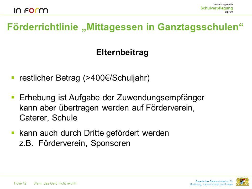 Folie 12Wenn das Geld nicht reicht! Bayerisches Staatsministerium für Ernährung, Landwirtschaft und Forsten Förderrichtlinie Mittagessen in Ganztagssc