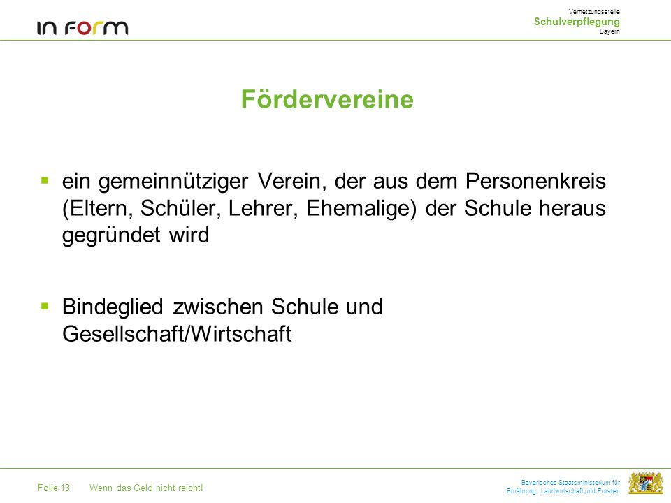Folie 13Wenn das Geld nicht reicht! Bayerisches Staatsministerium für Ernährung, Landwirtschaft und Forsten Fördervereine Vernetzungsstelle Schulverpf