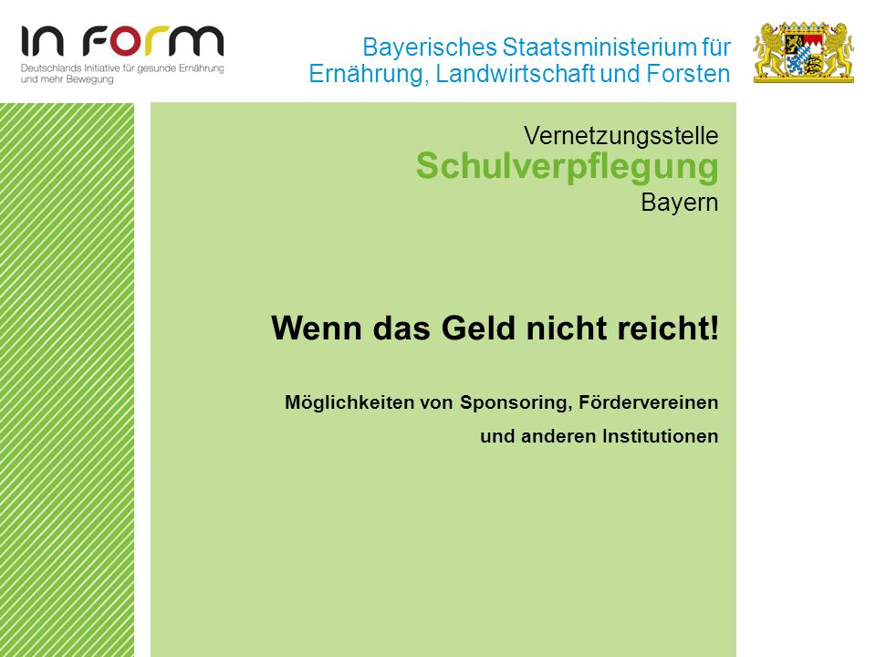 Bayerisches Staatsministerium für Ernährung, Landwirtschaft und Forsten Vernetzungsstelle Schulverpflegung Bayern Wenn das Geld nicht reicht! Möglichk
