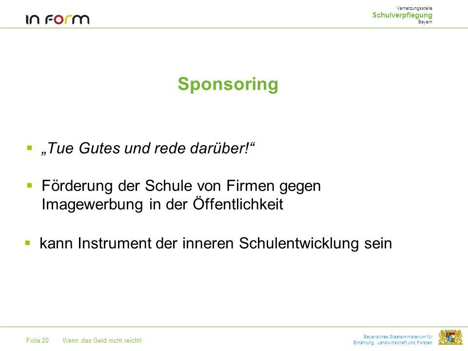 Folie 20Wenn das Geld nicht reicht! Bayerisches Staatsministerium für Ernährung, Landwirtschaft und Forsten Sponsoring Tue Gutes und rede darüber! För
