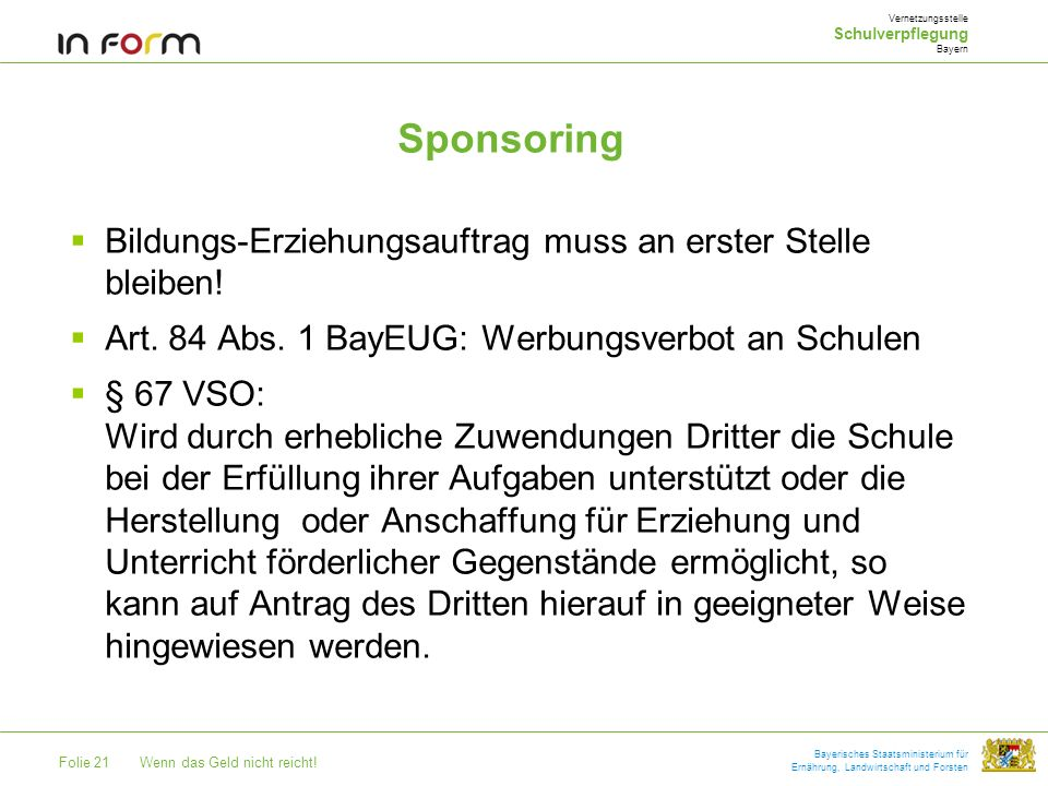 Folie 21Wenn das Geld nicht reicht! Bayerisches Staatsministerium für Ernährung, Landwirtschaft und Forsten Sponsoring Vernetzungsstelle Schulverpfleg
