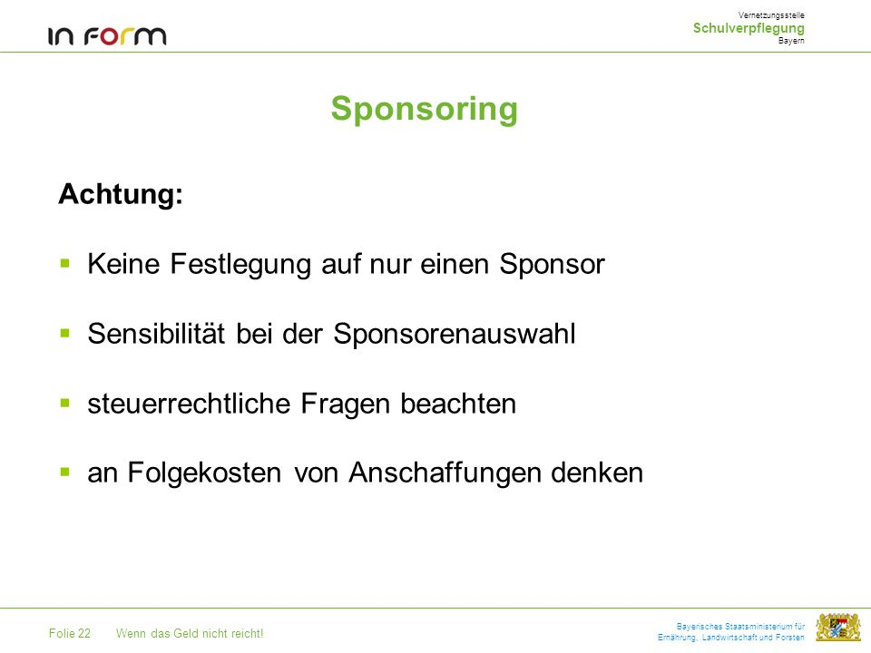Folie 22Wenn das Geld nicht reicht! Bayerisches Staatsministerium für Ernährung, Landwirtschaft und Forsten Sponsoring Vernetzungsstelle Schulverpfleg