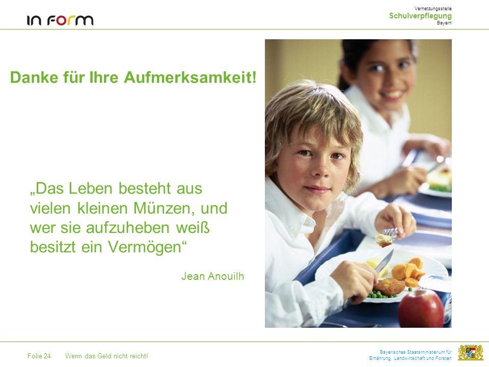 Folie 24Wenn das Geld nicht reicht! Bayerisches Staatsministerium für Ernährung, Landwirtschaft und Forsten Danke für Ihre Aufmerksamkeit! Das Leben b