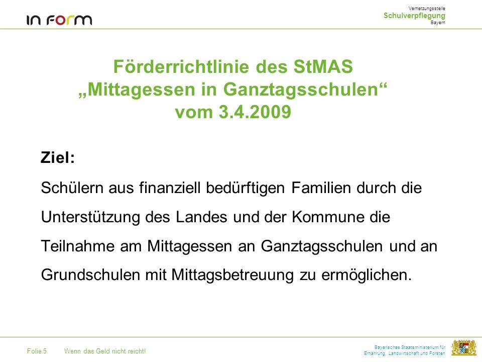Bayerisches Staatsministerium für Ernährung, Landwirtschaft und Forsten Förderrichtlinie des StMAS Mittagessen in Ganztagsschulen vom 3.4.2009 Ziel: S
