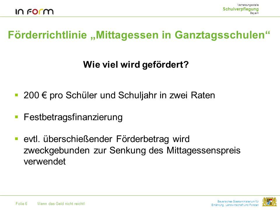 Folie 6Wenn das Geld nicht reicht! Bayerisches Staatsministerium für Ernährung, Landwirtschaft und Forsten Förderrichtlinie Mittagessen in Ganztagssch