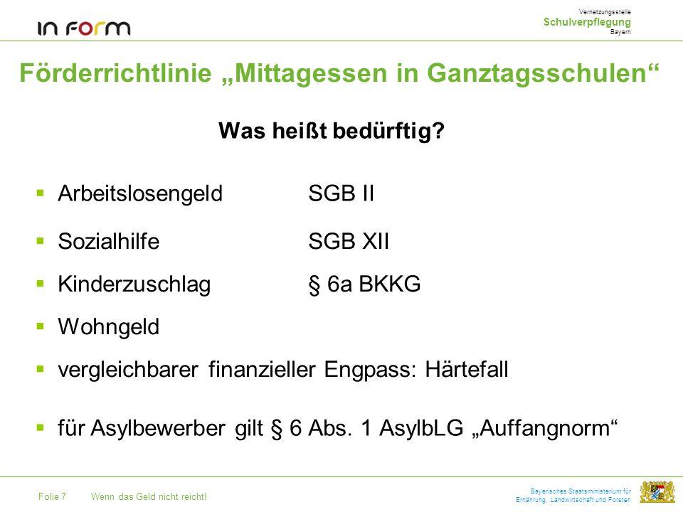 Folie 7Wenn das Geld nicht reicht! Bayerisches Staatsministerium für Ernährung, Landwirtschaft und Forsten Förderrichtlinie Mittagessen in Ganztagssch