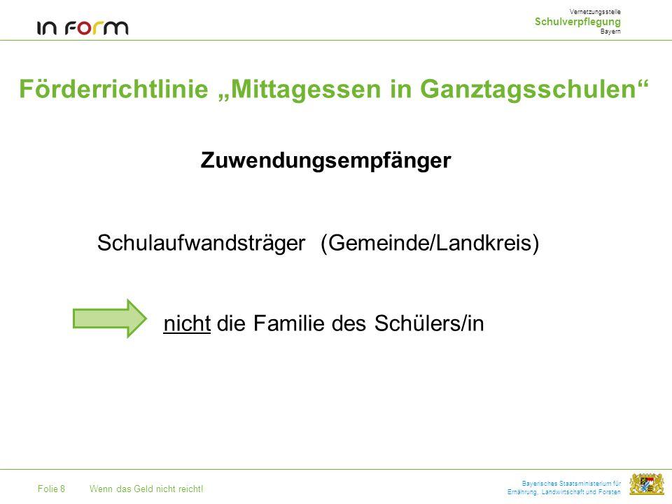 Folie 8Wenn das Geld nicht reicht! Bayerisches Staatsministerium für Ernährung, Landwirtschaft und Forsten Förderrichtlinie Mittagessen in Ganztagssch