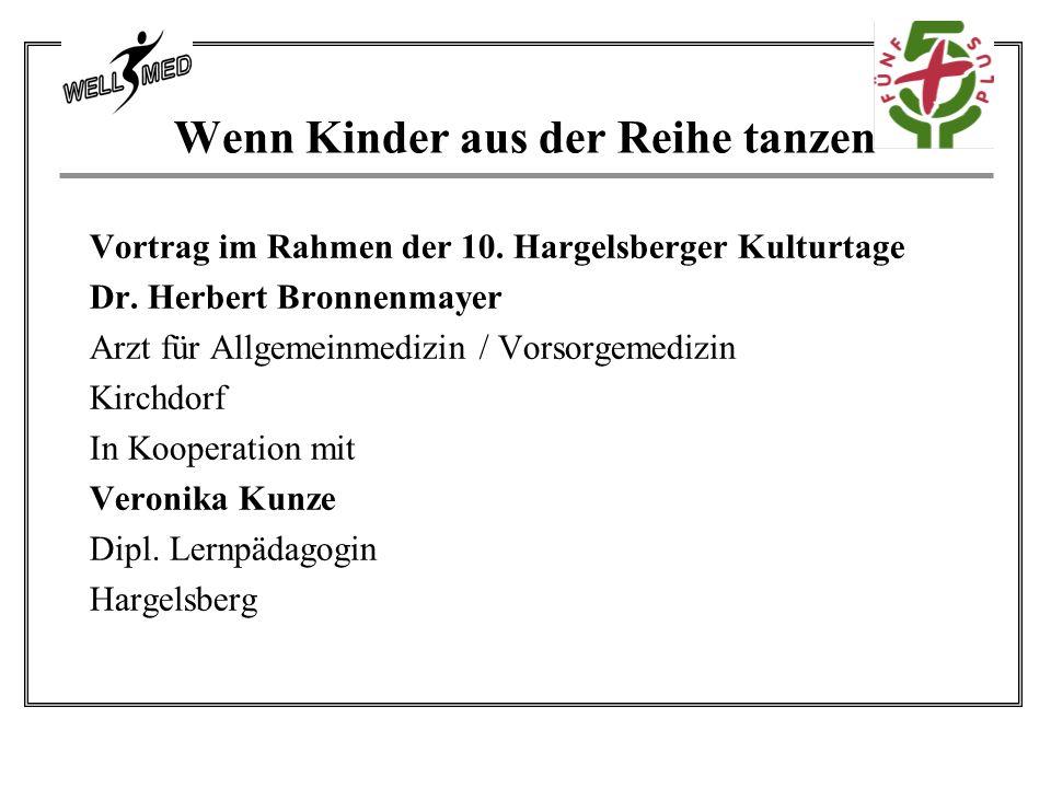 Wenn Kinder aus der Reihe tanzen Vortrag im Rahmen der 10. Hargelsberger Kulturtage Dr. Herbert Bronnenmayer Arzt für Allgemeinmedizin / Vorsorgemediz