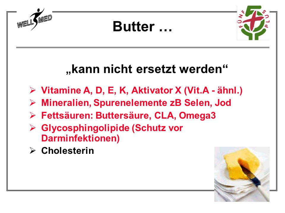 kann nicht ersetzt werden Vitamine A, D, E, K, Aktivator X (Vit.A - ähnl.) Mineralien, Spurenelemente zB Selen, Jod Fettsäuren: Buttersäure, CLA, Omeg