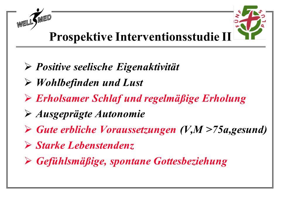 Prospektive Interventionsstudie II Positive seelische Eigenaktivität Wohlbefinden und Lust Erholsamer Schlaf und regelmäßige Erholung Ausgeprägte Auto