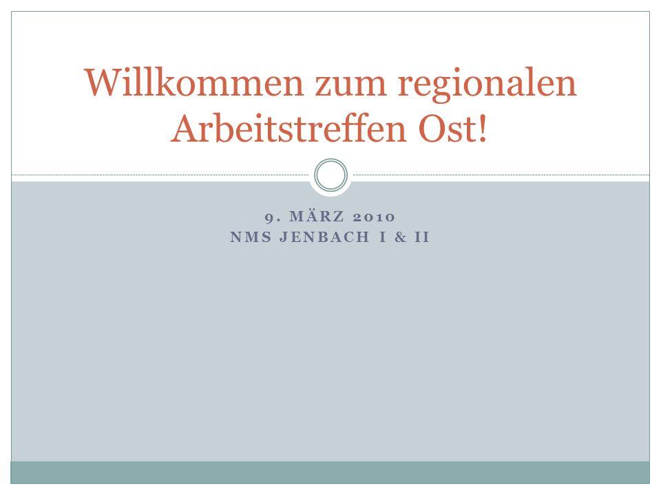 9. MÄRZ 2010 NMS JENBACH I & II Willkommen zum regionalen Arbeitstreffen Ost!