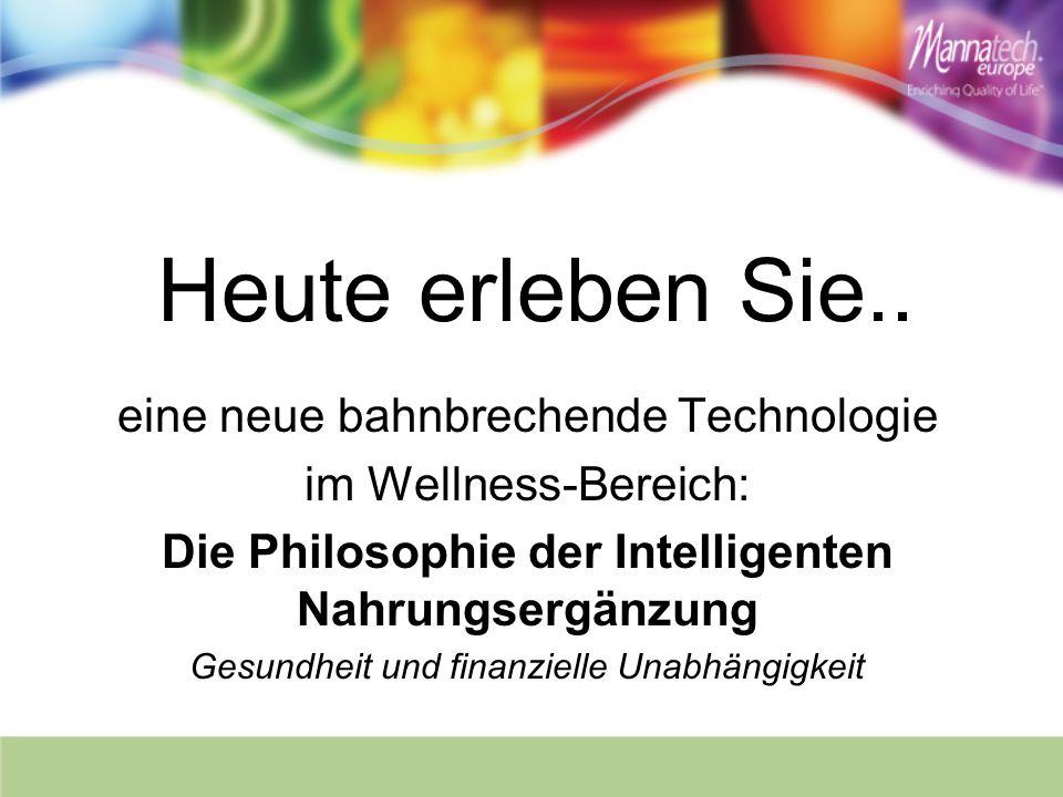Heute erleben Sie.. eine neue bahnbrechende Technologie im Wellness-Bereich: Die Philosophie der Intelligenten Nahrungsergänzung Gesundheit und finanz