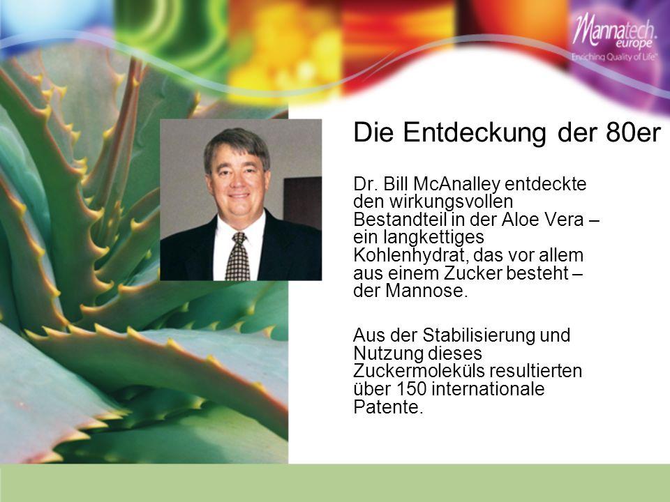 Die Entdeckung der 80er Dr. Bill McAnalley entdeckte den wirkungsvollen Bestandteil in der Aloe Vera – ein langkettiges Kohlenhydrat, das vor allem au