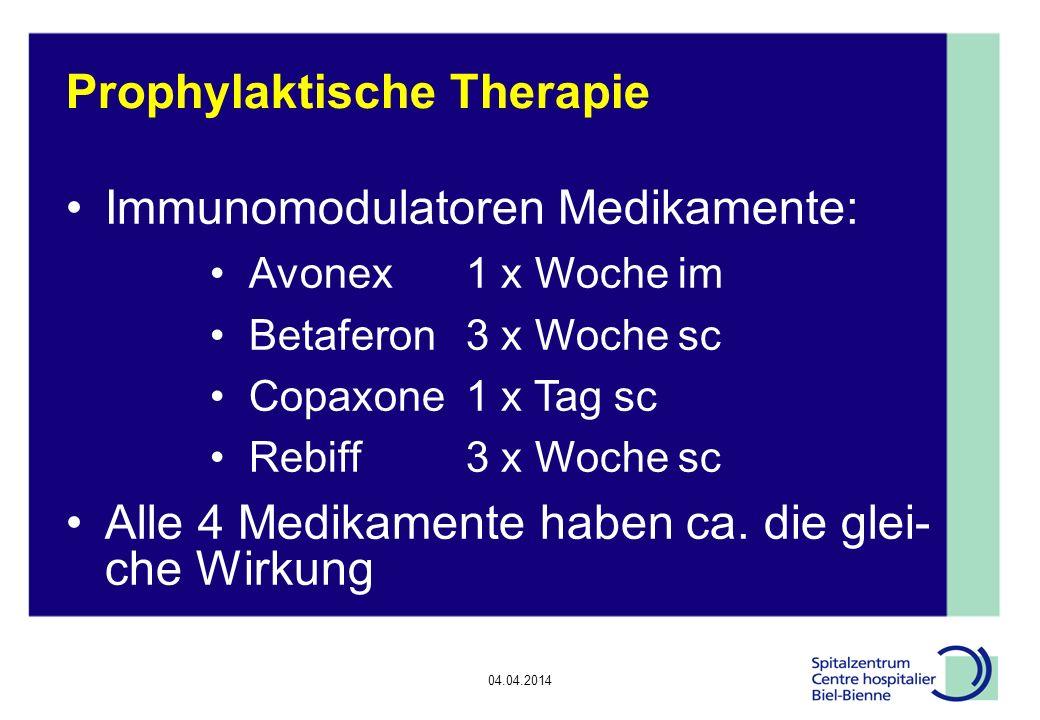 04.04.2014 Epilepsie, Diskussionsrunde Prophylaktische Therapie Immunomodulatoren Medikamente: Avonex 1 x Woche im Betaferon 3 x Woche sc Copaxone 1 x Tag sc Rebiff3 x Woche sc Alle 4 Medikamente haben ca.