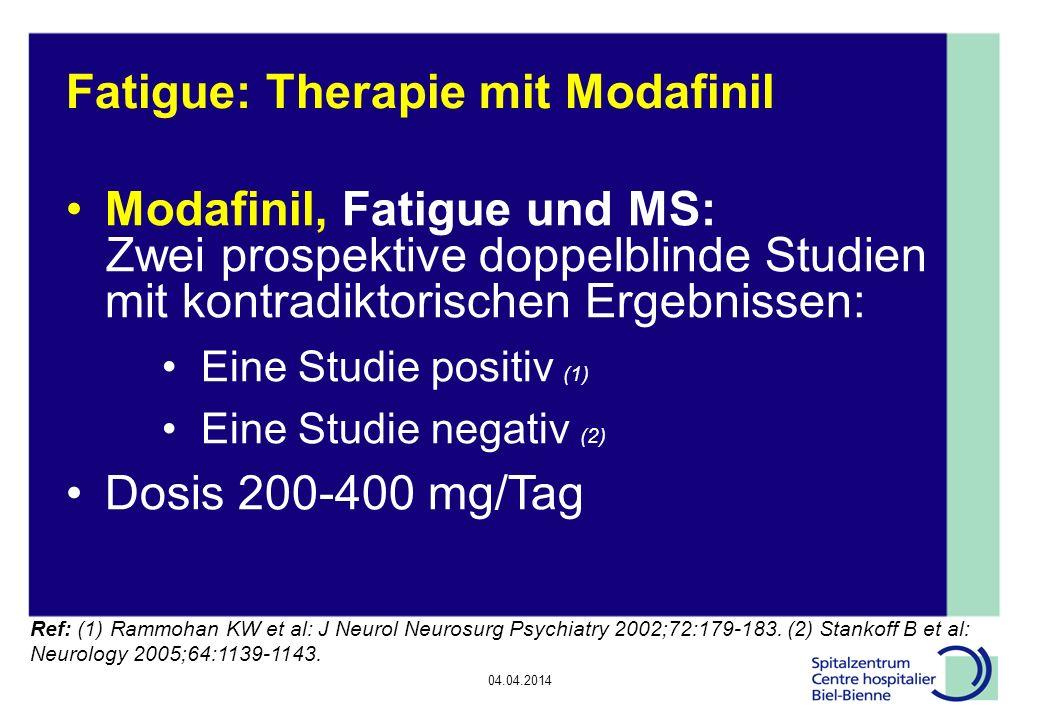 04.04.2014 Epilepsie, Diskussionsrunde Fatigue: Therapie mit Modafinil Ref: (1) Rammohan KW et al: J Neurol Neurosurg Psychiatry 2002;72:179-183.